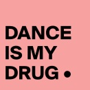 DANCE-IS-MY-DRUG